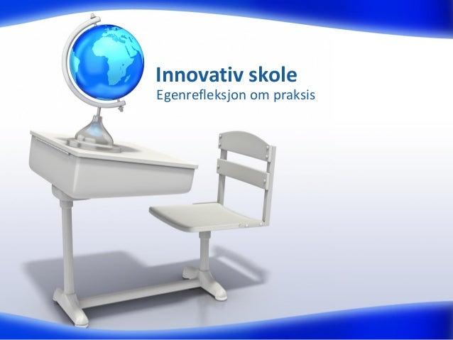 Innovativ skole Egenrefleksjon om praksis