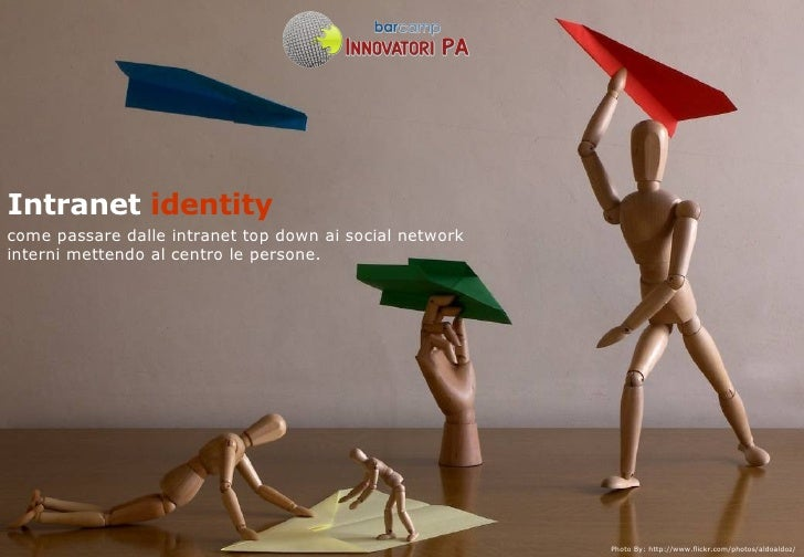 Intranet  identity   come passare dalle intranet top down ai social network interni mettendo al centro le persone. Photo B...
