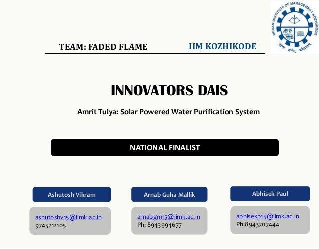TEAM: FADED FLAME                     IIM KOZHIKODE                         INNOVATORS DAIS             Amrit Tulya: Solar...