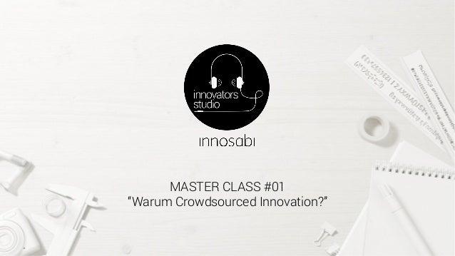 """MASTER CLASS #01 """"Warum Crowdsourced Innovation?"""""""