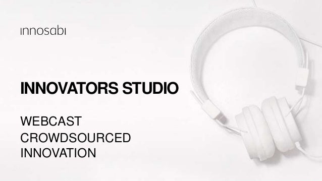 INNOVATORS STUDIO CROWDSOURCED INNOVATION WEBCAST
