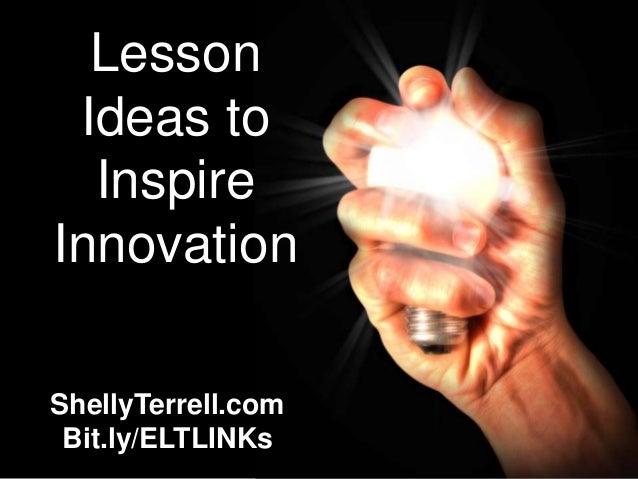 Lesson Ideas to  InspireInnovationShellyTerrell.com Bit.ly/ELTLINKs