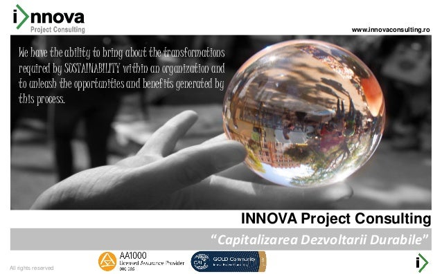 """All rights reserved INNOVA Project Consulting """"Capitalizarea Dezvoltarii Durabile"""" We have the ability to bring about the ..."""