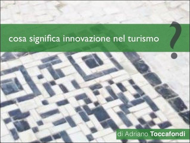 cosa significa innovazione nel turismo ? di Adriano Toccafondi