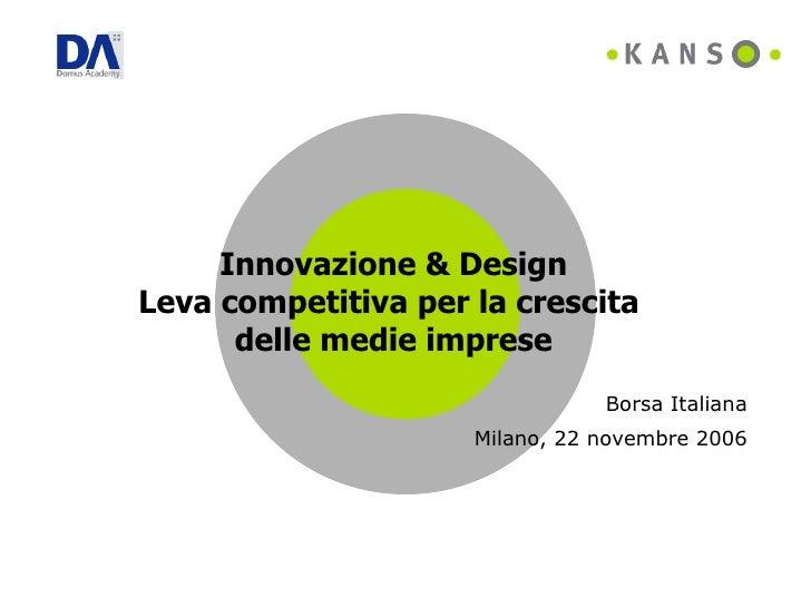 Innovazione & Design Leva competitiva per la crescita  delle medie imprese Borsa Italiana Milano, 22 novembre 2006