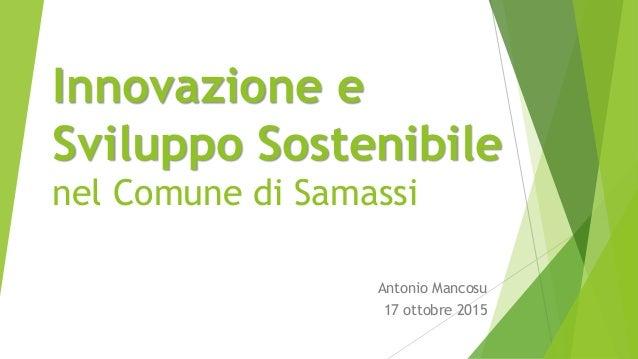 Innovazione e Sviluppo Sostenibile nel Comune di Samassi Antonio Mancosu 17 ottobre 2015
