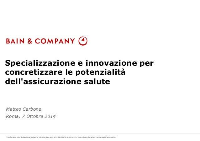 Specializzazione e innovazione per  concretizzare le potenzialità  dell'assicurazione salute  Matteo Carbone  Roma, 7 Otto...