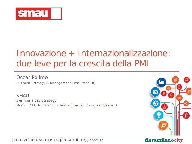 Innovazione + Internazionalizzazione: due leve per la crescita della PMI Oscar Pallme Business Strategy & Management Consu...