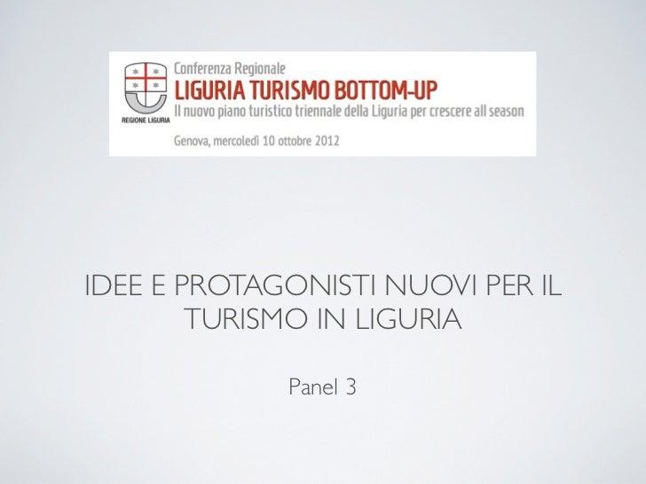 IDEE E PROTAGONISTI NUOVI PER IL        TURISMO IN LIGURIA             Panel 3
