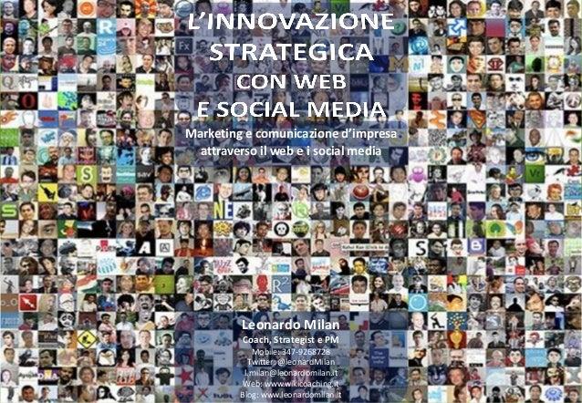 Marketing e comunicazione d'impresa  attraverso il web e i social media         Leonardo Milan         Coach, Strategist e...