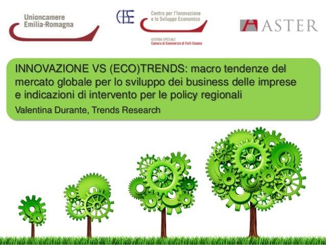 INNOVAZIONE VS (ECO)TRENDS: macro tendenze del mercato globale per lo sviluppo dei business delle imprese e indicazioni di...