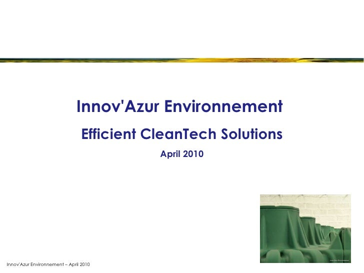 Innov'Azur Environnement – April 2010 Innov'Azur Environnement  Efficient CleanTech Solutions April 2010