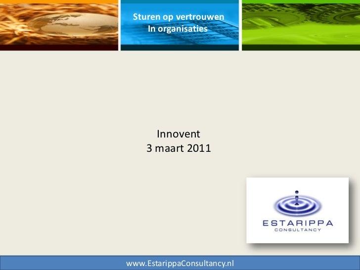 Sturen op vertrouwen    In organisaties       Innovent     3 maart 2011www.EstarippaConsultancy.nl