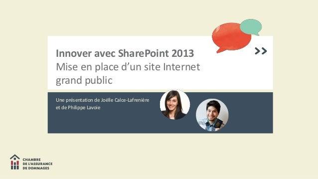 Innover avec SharePoint 2013  Mise en place d'un site Internet  grand public  Une présentation de Joëlle Calce-Lafrenière ...