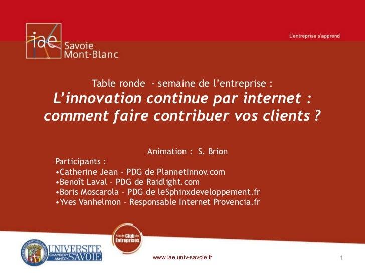 Table ronde  - semaine de l'entreprise : L'innovation continue par internet: comment faire contribuer vos clients ? <ul><...