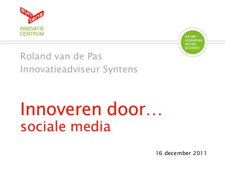 Roland van de PasInnovatieadviseur SyntensInnoveren door…sociale media                            16 december 2011