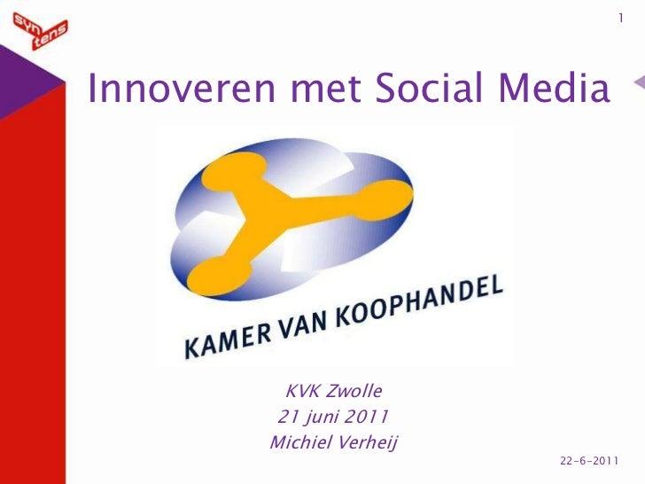 Innoveren met Social Media<br />KVK Zwolle <br />21 juni 2011<br />Michiel Verheij<br />1<br />21-6-2011<br />