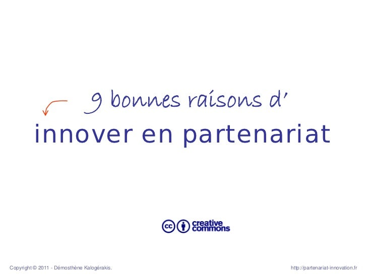 9 bonnes raisons d'         innover en partenariatCopyright © 2011 - Démosthène Kalogérakis.   http://partenariat-innovati...