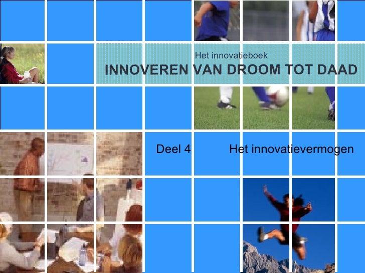Deel 4 Het innovatievermogen Het innovatieboek INNOVEREN VAN DROOM TOT DAAD