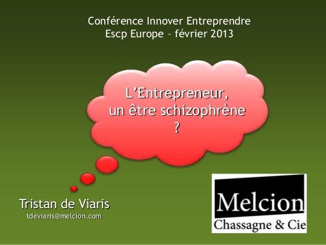 Conférence Innover Entreprendre                     Escp Europe – février 2013                           L'Entrepreneur,  ...