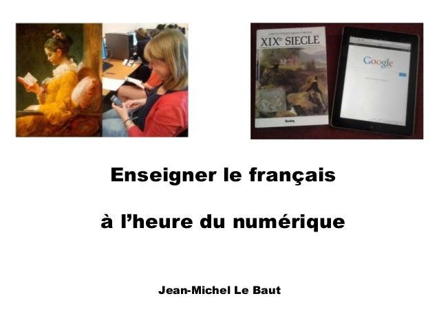 Enseigner le français  à l'heure du numérique  Jean-Michel Le Baut