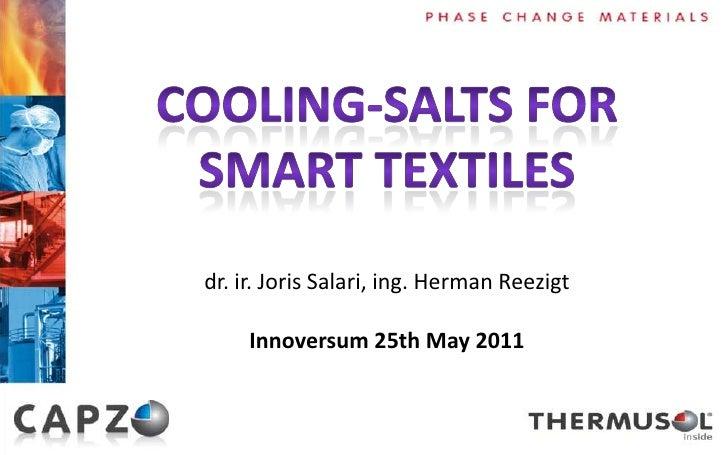 Cooling-salts For <br />Smart Textiles<br />dr. ir. Joris Salari, ing. Herman Reezigt<br />Innoversum 25th May 2011<br />