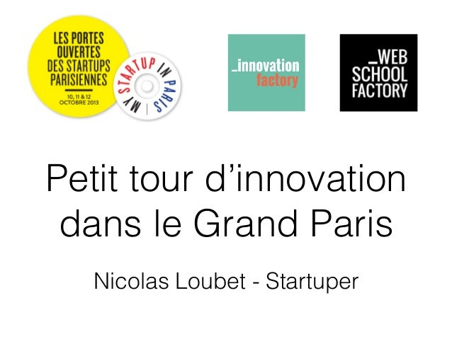 Petit tour d'innovation dans le Grand Paris Nicolas Loubet - Startuper