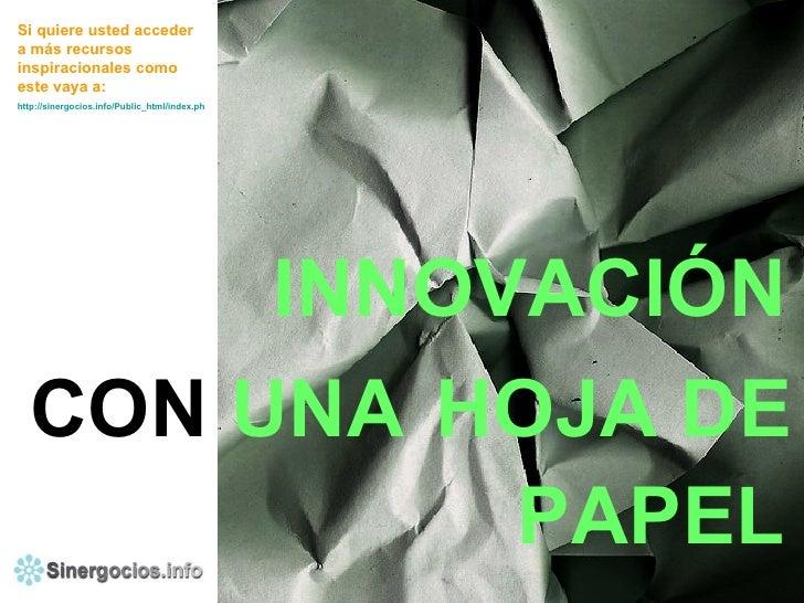 INNOVACIÓN HOJA DE CON  UNA PAPEL Si quiere usted acceder a más recursos inspiracionales como este vaya a: http://sinergoc...
