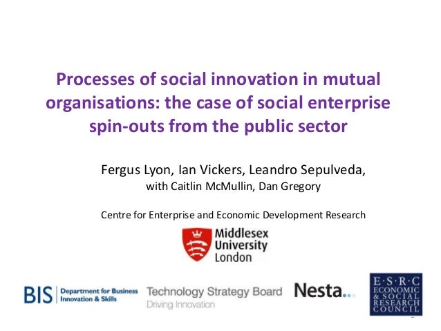Processes of social innovation in mutual organisations: the case of social enterprise spin-outs from the public sector Fer...