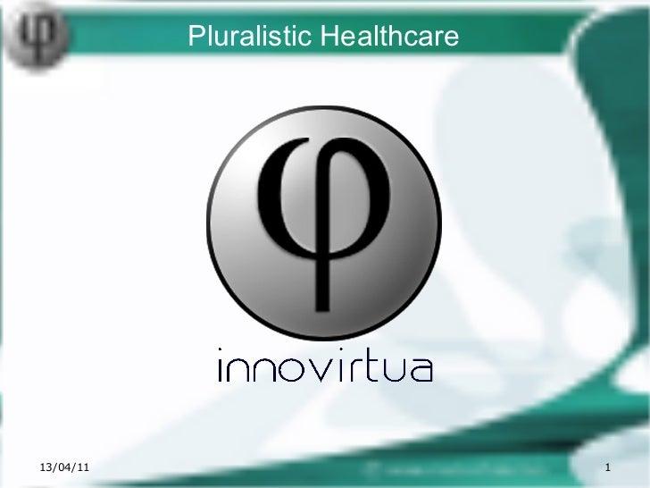13/04/11 Pluralistic Healthcare