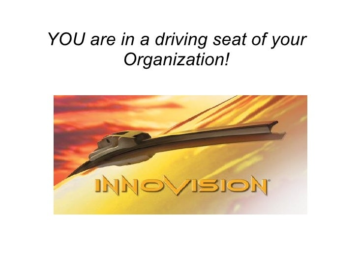 YOU are in a driving seat of your Organization!