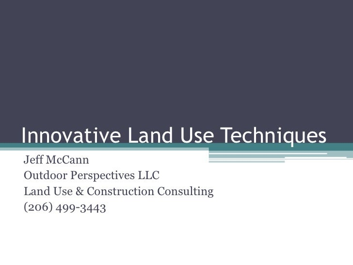 Innovative Land Use Techniques<br />Jeff McCann<br />Outdoor Perspectives LLC<br />Land Use & Construction Consulting<br /...