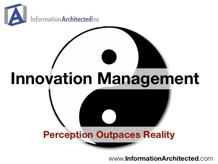 Innovation Management      Perception Outpaces Reality                  www.InformationArchitected.com