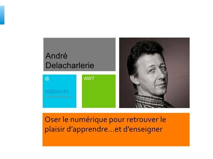 André Kampman    Marcel Delacharlerie@                   AWTad@awt.beecolenumerique.beOser le numérique pour r...
