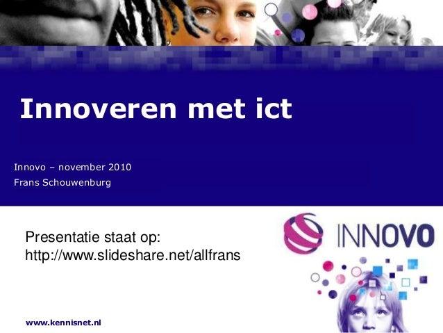 www.kennisnet.nl Naam van de Auteur 7 januari 2008 Innoveren met ict Presentatie staat op: http://www.slideshare.net/allfr...