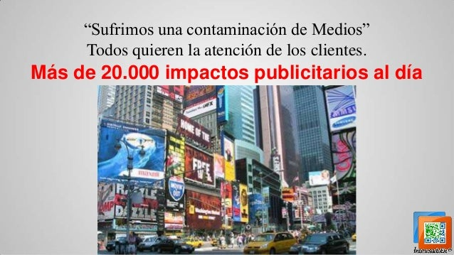 """""""Sufrimos una contaminación de Medios"""" Todos quieren la atención de los clientes.  Más de 20.000 impactos publicitarios al..."""