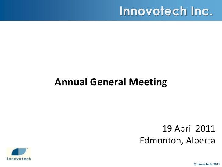 Annual General Meeting <br />19 April 2011<br />Edmonton, Alberta<br />Innovotech Inc.<br />