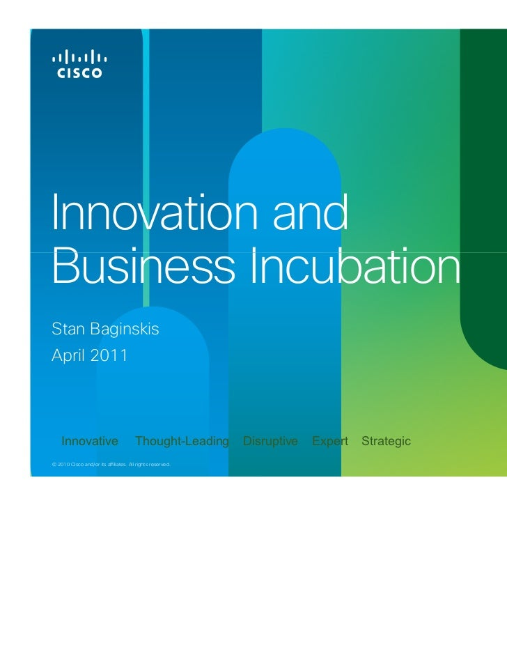 Innovation andBusiness IncubationStan BaginskisApril 2011    Innovative                         Thought-Leading     Disrup...