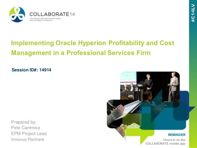 REMINDER Check in on the COLLABORATE mobile app Implementing Oracle Hyperion Profitability and Cost Management in a Profes...