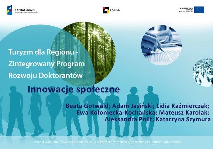 Innowacje społeczne       Beata Gotwald; Adam Jasiński; Lidia Kaźmierczak;          Ewa Kołomecka-Kochańska; Mateusz Karol...