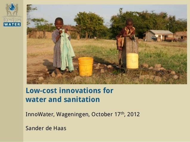 Low-cost innovations forwater and sanitationInnoWater, Wageningen, October 17th, 2012Sander de Haas