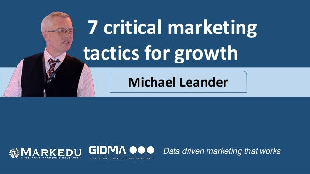 7 critical marketing tactics for growth Data driven marketing that works Michael Leander