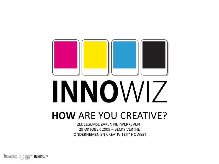 HOW ARE YOU CREATIVE?<br />ZEDELGEMSE ZAKEN NETWERKEVENT<br />29 OKTOBER 2009 – BECKY VERTHÉ <br />'ONDERNEMEN EN CREATIVI...