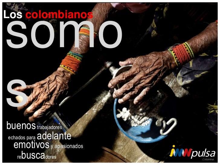 Los colombianossomosbuenos trabajadoresechados para adelante  emotivos y apasionados    rebuscadores