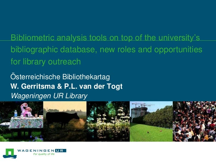 Bibliometric analysis tools on top of the university'sbibliographic database, new roles and opportunitiesfor library outre...