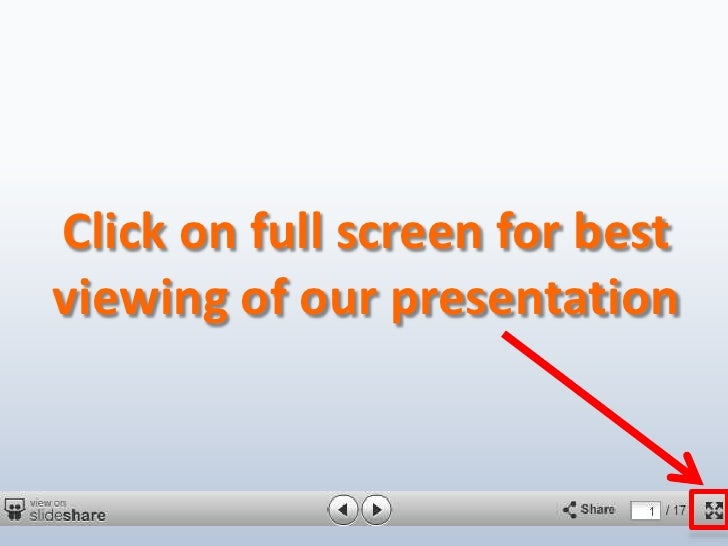 Click on full screen for best viewing of our presentation<br />