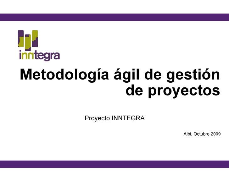 Metodología ágil de gestión de proyectos Proyecto INNTEGRA Albi, Octubre 2009