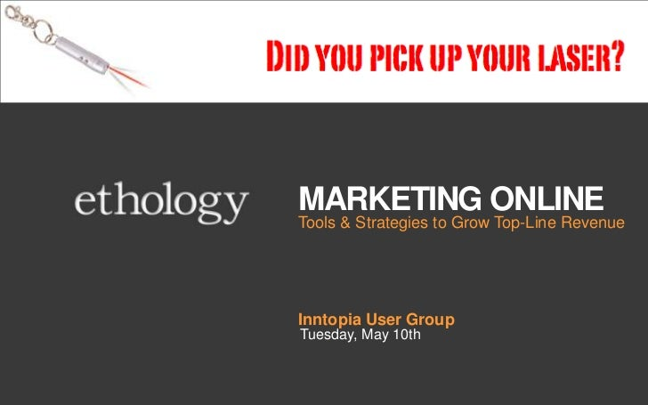 Marketing Online<br />Tools & Strategies to Grow Top-Line Revenue<br />Inntopia User Group<br />Tuesday, May 10th<br />