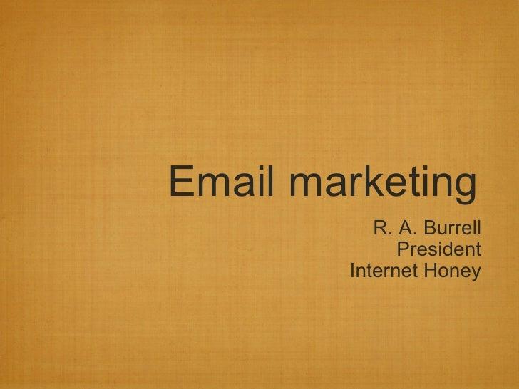 Email marketing R. A. Burrell President Internet Honey