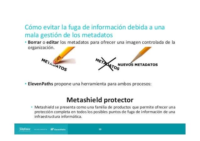 Cómo evitar la fuga de información debida a una mala gestión de los metadatos • Borrar o editar los metadatos para ofrecer...